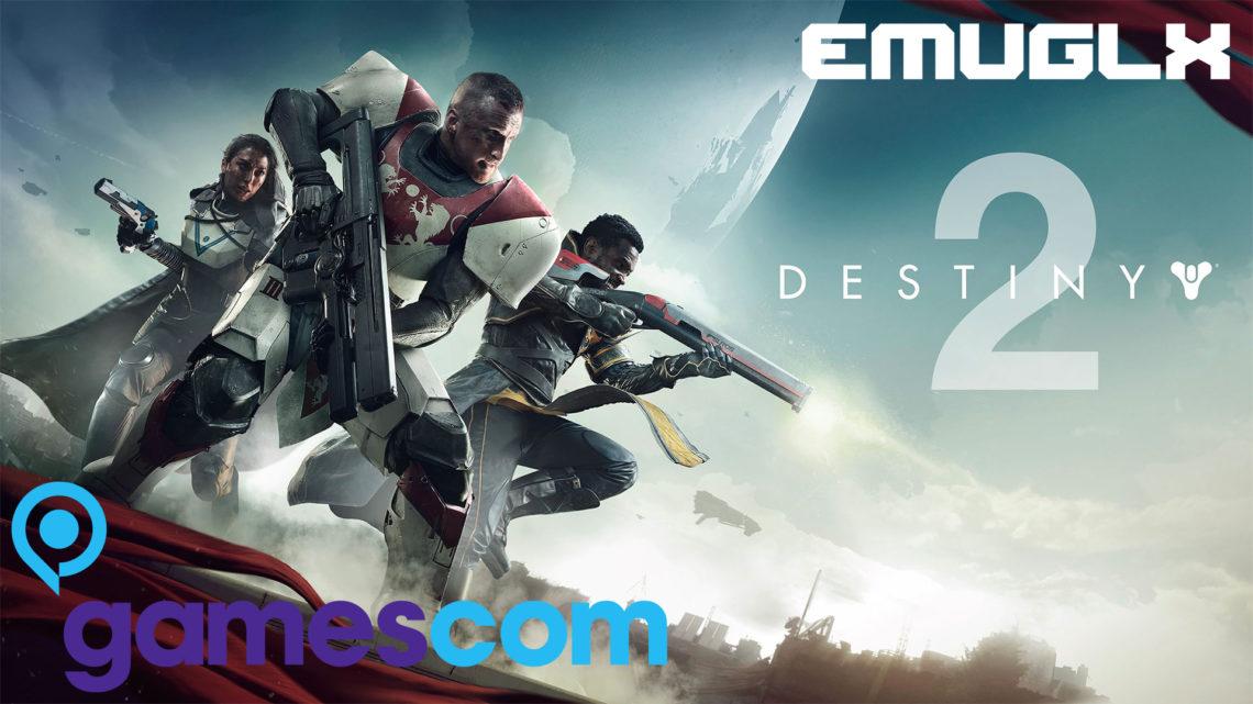 EMUGLX GAMESCOM 2017 DESTINY 2