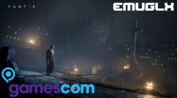 EMUGLX GAMESCOM 2017 VAMPYR